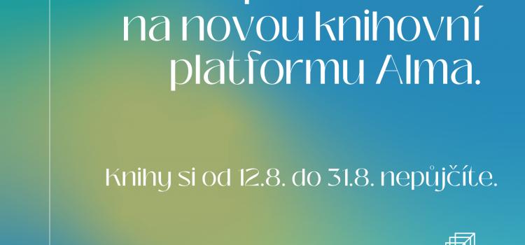Od září přecházíme na novou celouniverzitní knihovní platformu Alma
